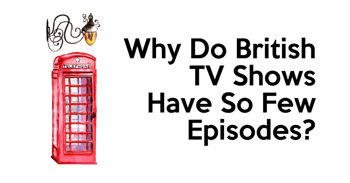 Why Do British Shows Have So Few Episodes? 1