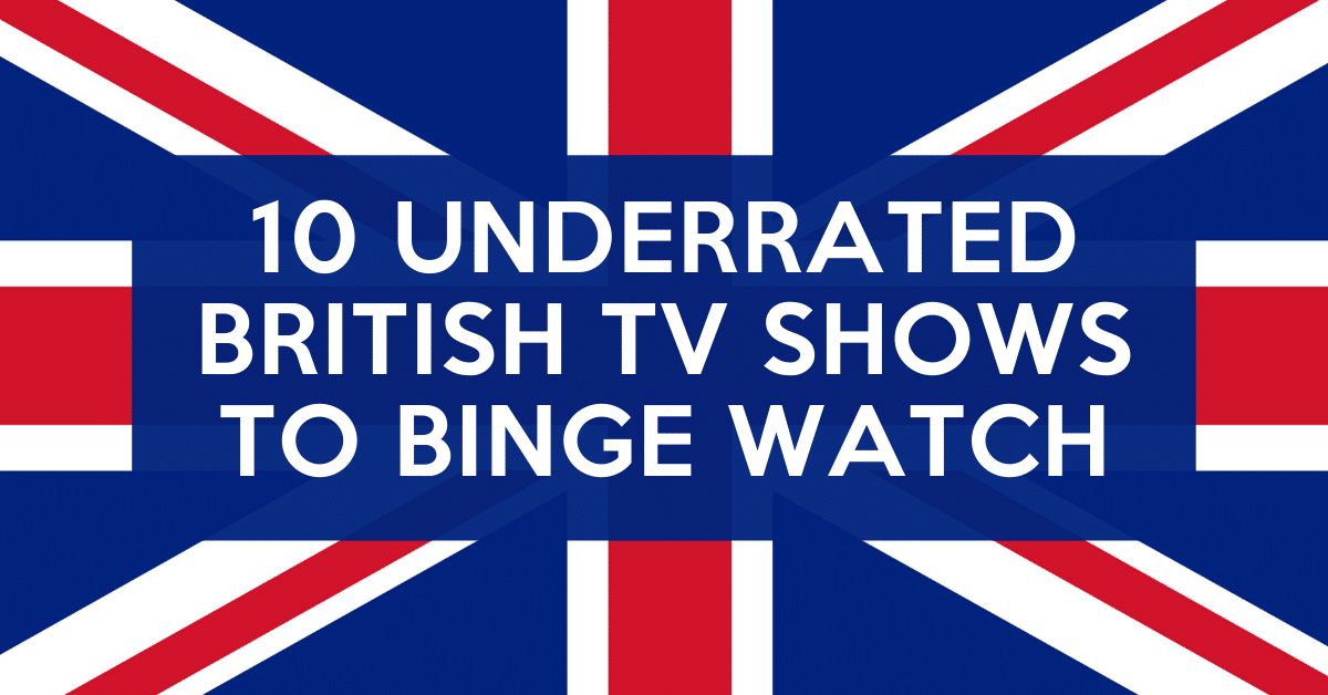 10 Underrated & Oft-Overlooked British TV Shows to Binge 1