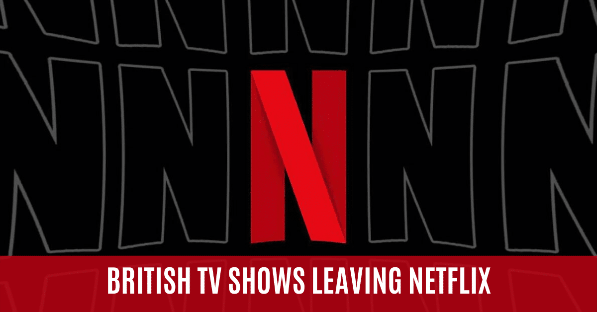 British TV & BBC Shows Leaving Netflix in March & April 2020 1
