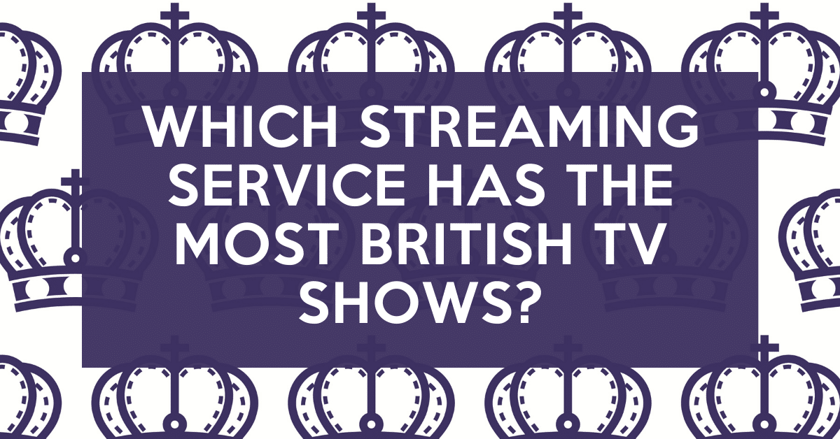 Which US Streaming Service Has the Most British TV Shows? 1