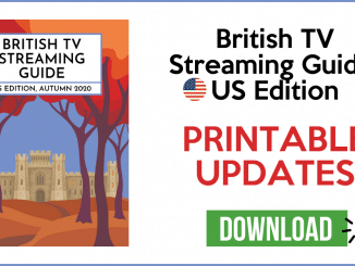 British TV Streaming Guide: US Edition, Autumn 2020 >>Printable Updates<< 7