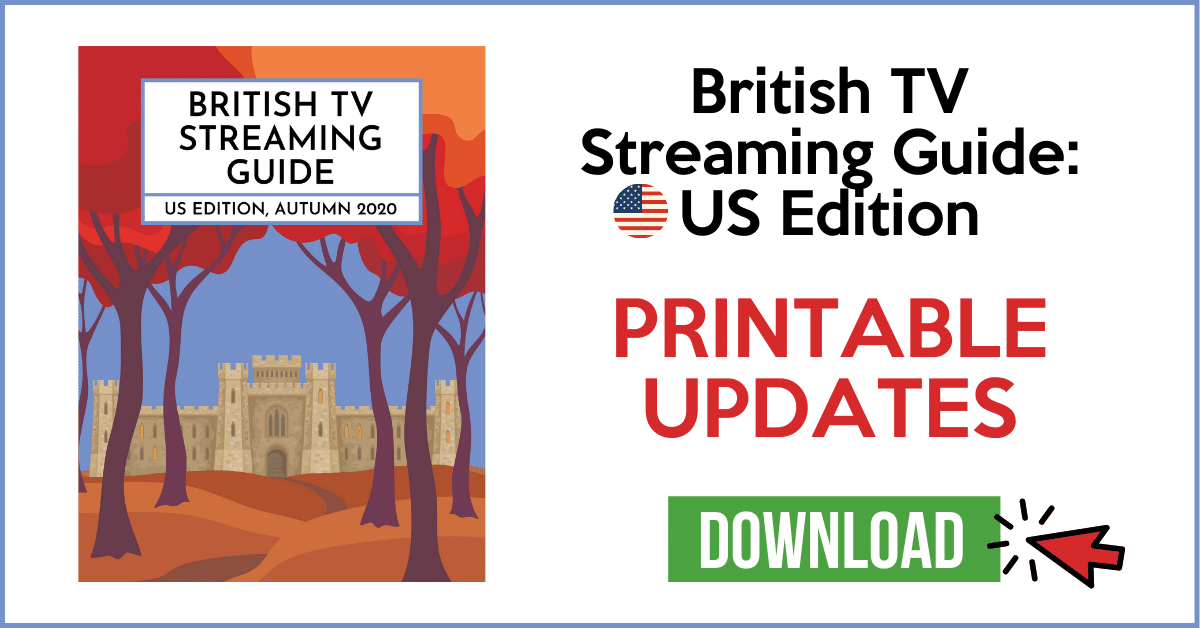 British TV Streaming Guide: US Edition, Autumn 2020 >>Printable Updates<< 2