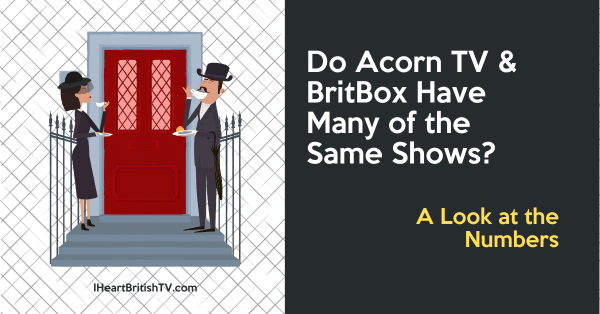 Do BritBox and Acorn TV Have Many of the Same Shows? Here Are the Numbers. 4