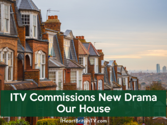 ITV Commissions New Drama Our House 3
