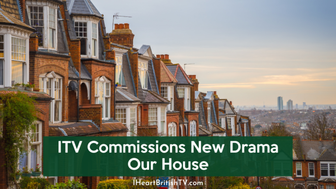 ITV Commissions New Drama Our House 1