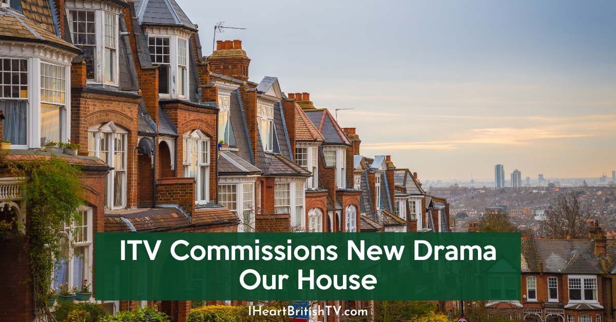 ITV Commissions New Drama Our House 4